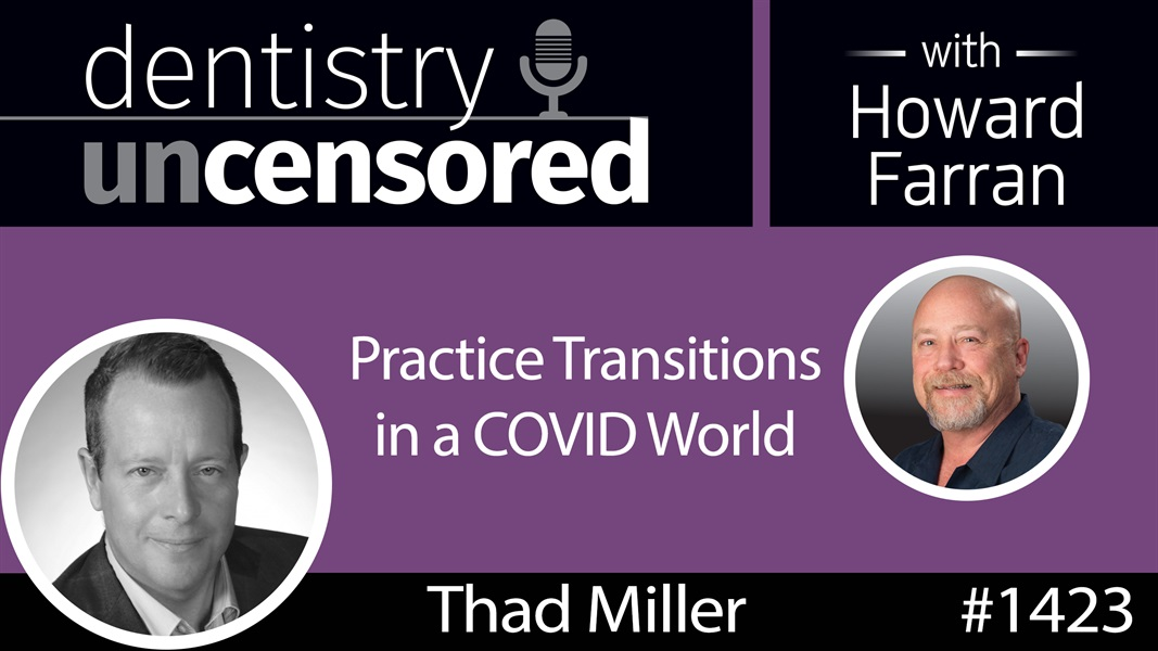 1423 Practice Transitions in a COVID World with Thad Miller of ddsmatch : Dentistry Uncensored with Howard Farran