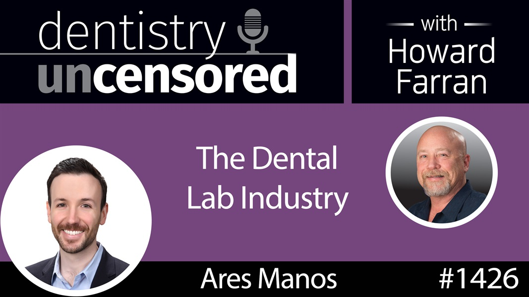 1426 Ares Manos of K2 Dental Arts on the Dental Lab Industry : Dentistry Uncensored with Howard Farran