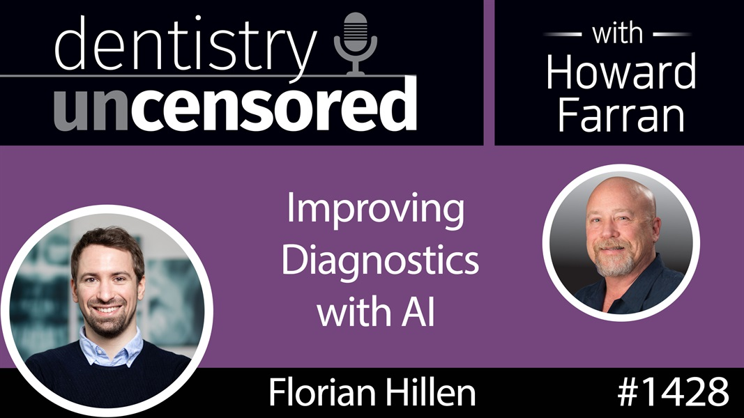 1428 VideaHealth CEO Florian Hillen on Improving Diagnostics with AI : Dentistry Uncensored with Howard Farran