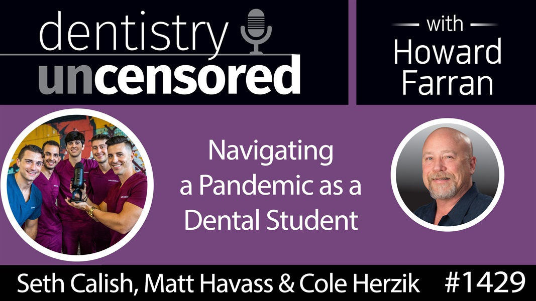1429 Seth Calish, Matt Havass & Cole Herzik of Dental Student Vibes : Dentistry Uncensored with Howard Farran