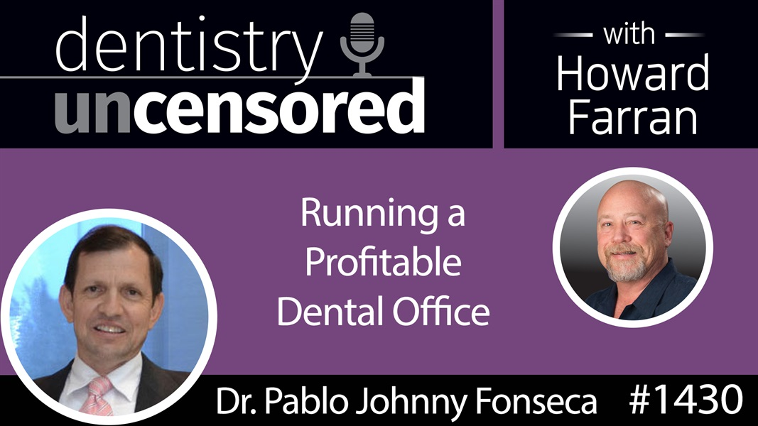 1430 Dr. Pablo Johnny Fonseca on Running a Profitable Dental Office : Dentistry Uncensored with Howard Farran