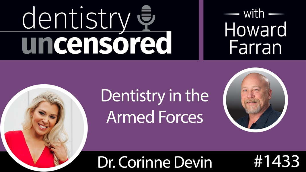 1433 Dr. Corinne Devin, US Navy Commander, on Dentistry in the Armed Forces : Dentistry Uncensored with Howard Farran