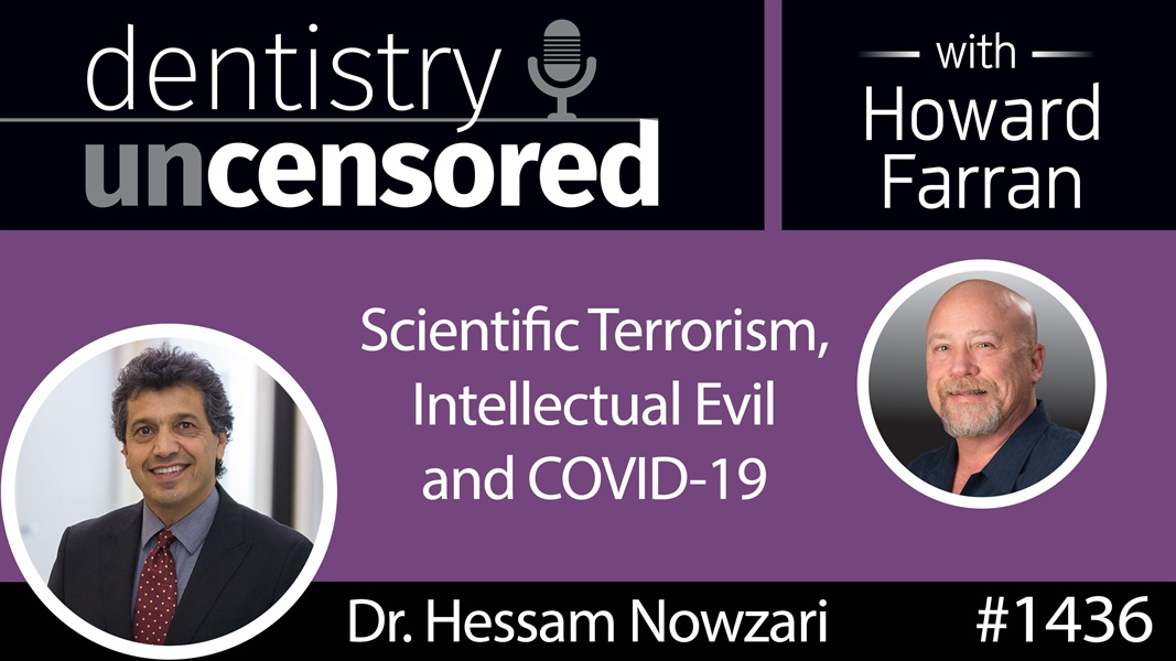 1436 Dr. Hessam Nowzari on Scientific Terrorism, Intellectual Evil & COVID-19 : Dentistry Uncensored with Howard Farran
