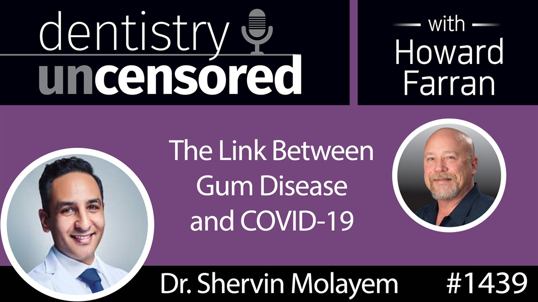 1439 Dr. Shervin Molayem on the Link Between Gum Disease and COVID-19 : Dentistry Uncensored with Howard Farran