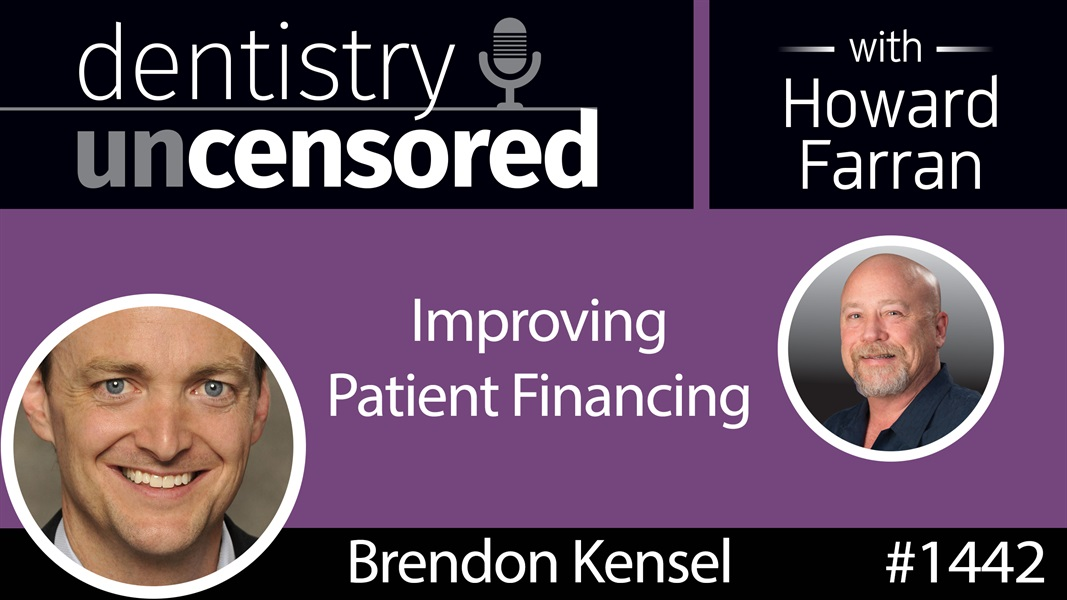 1442 Brendon Kensel of PrimaHealth Credit on Improving Patient Financing : Dentistry Uncensored with Howard Farran