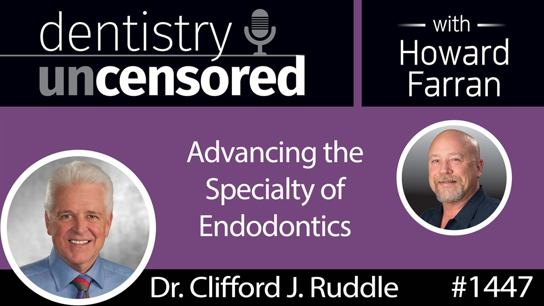 1447 Dr. Clifford J. Ruddle on Advancing the Specialty of Endodontics : Dentistry Uncensored with Howard Farran