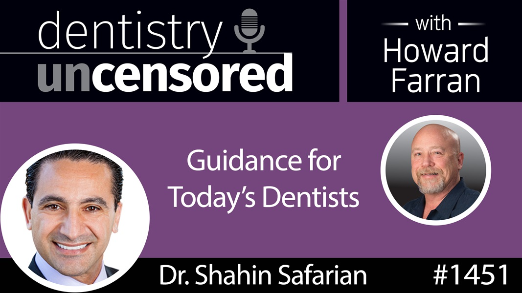 1451 Howard and Dr. Shahin Safarian of 7 Figure Dental with Guidance for Today's Dentists : Dentistry Uncensored with Howard Farran