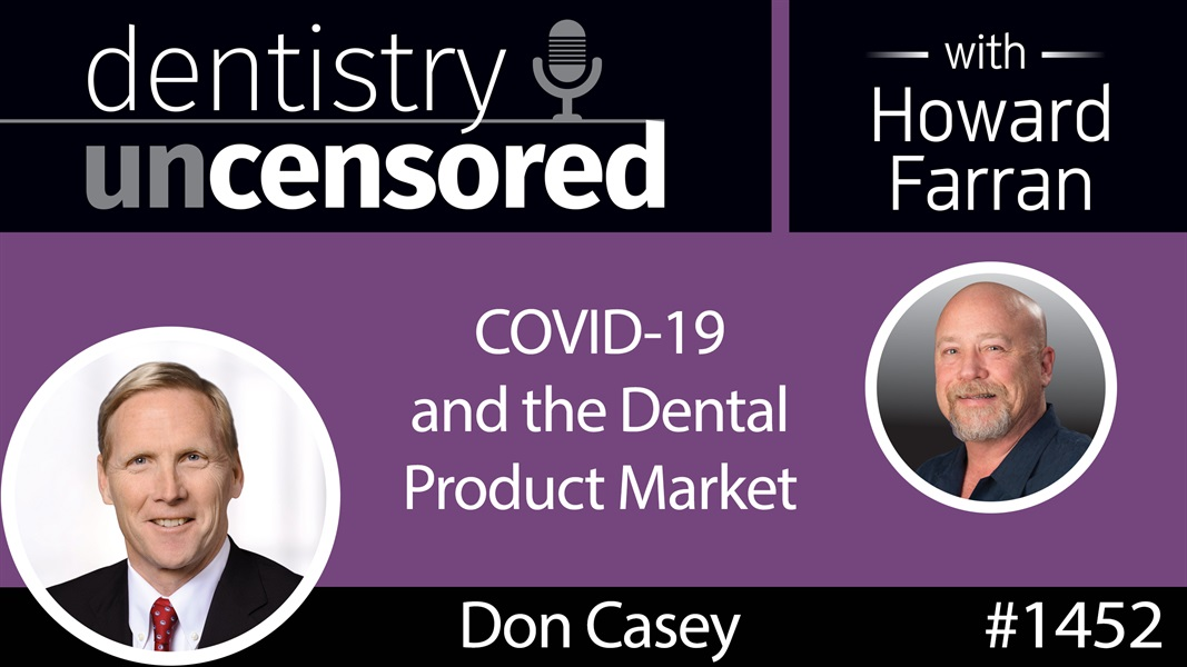 1452 Don Casey, CEO of Dentsply Sirona, on COVID-19 & the Dental Product Market : Dentistry Uncensored with Howard Farran