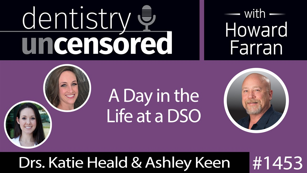 1453 Drs. Katie Heald & Ashley Keen of Aspen Share a Day in the Life at a DSO : Dentistry Uncensored with Howard Farran