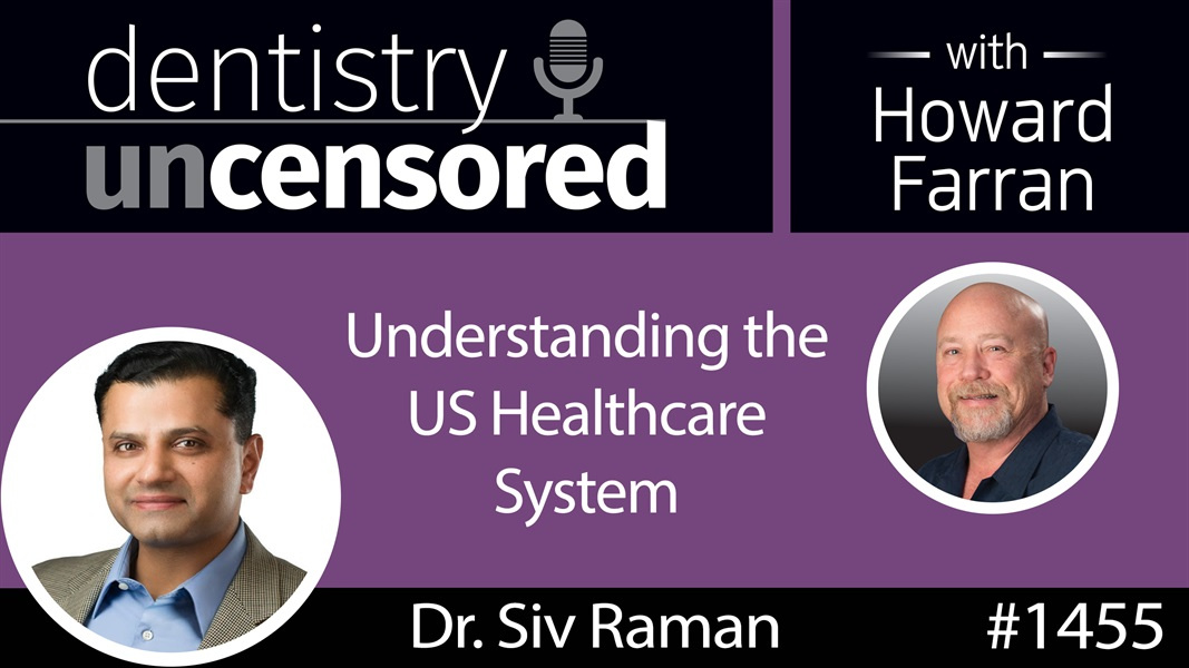 1455 Dr. Siv Raman on Understanding the US Healthcare System : Dentistry Uncensored with Howard Farran