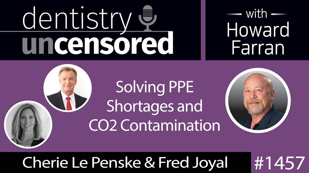 1457 Cherie Le Penske & Fred Joyal of Armor Respiration on Solving PPE Shortages & CO2 Contamination : Dentistry Uncensored with Howard Farran