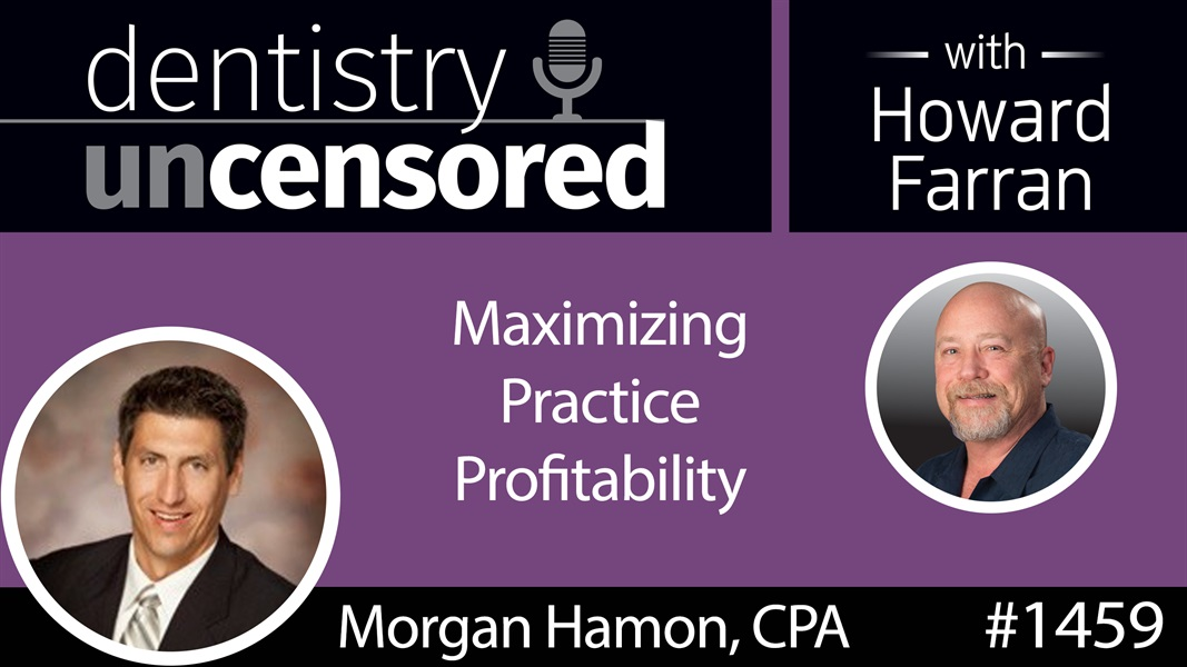 1459 Morgan Hamon, CPA, of HDA Accounting Group on Maximizing Practice Profitability : Dentistry Uncensored with Howard Farran