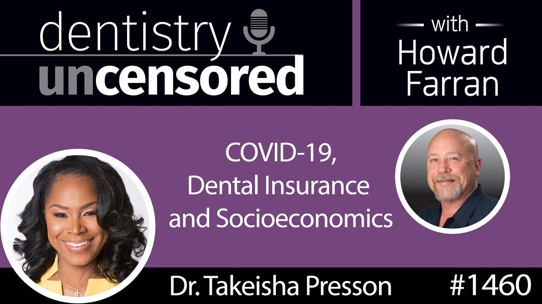 1460 Dr. Takeisha Presson on COVID-19, Dental Insurance and Socioeconomics : Dentistry Uncensored with Howard Farran