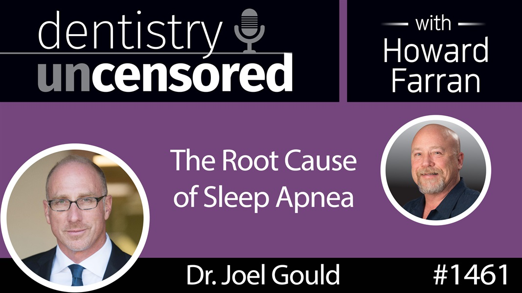 1461 Dr. Joel Gould on the Root Cause of Sleep Apnea : Dentistry Uncensored with Howard Farran