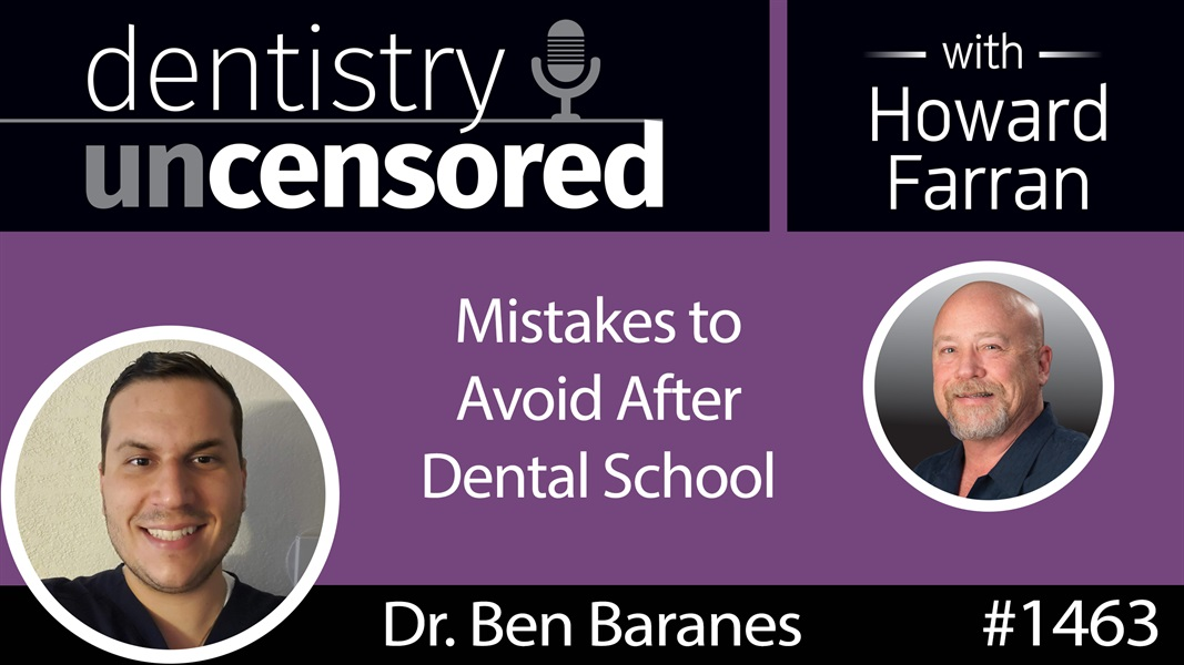 1463 Dr. Ben Baranes on Mistakes to Avoid After Dental School : Dentistry Uncensored with Howard Farran