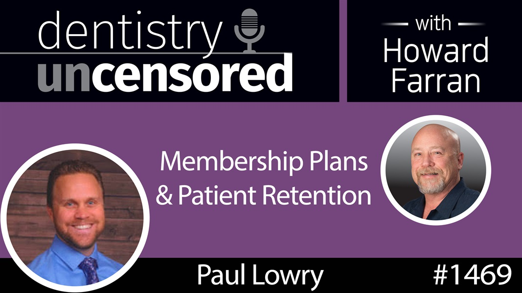 1469 Paul Lowry of The Dental Menu on Membership Plans & Patient Retention : Dentistry Uncensored with Howard Farran
