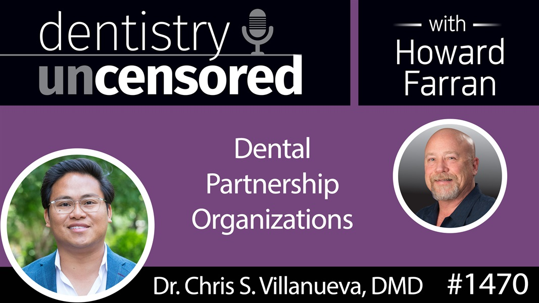 1470 Dr. Chris S. Villanueva, DMD, CEO of MB2 Dental Explains Dental Partnership Organizations : Dentistry Uncensored with Howard Farran