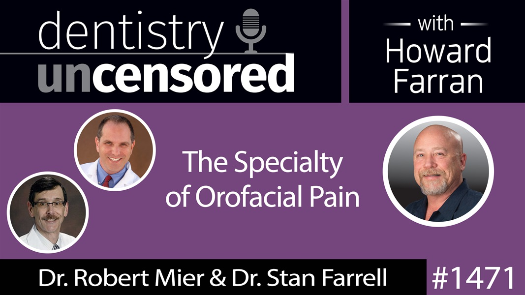 1471 Dr. Robert Mier & Dr. Stan Farrell on the Specialty of Orofacial Pain : Dentistry Uncensored with Howard Farran