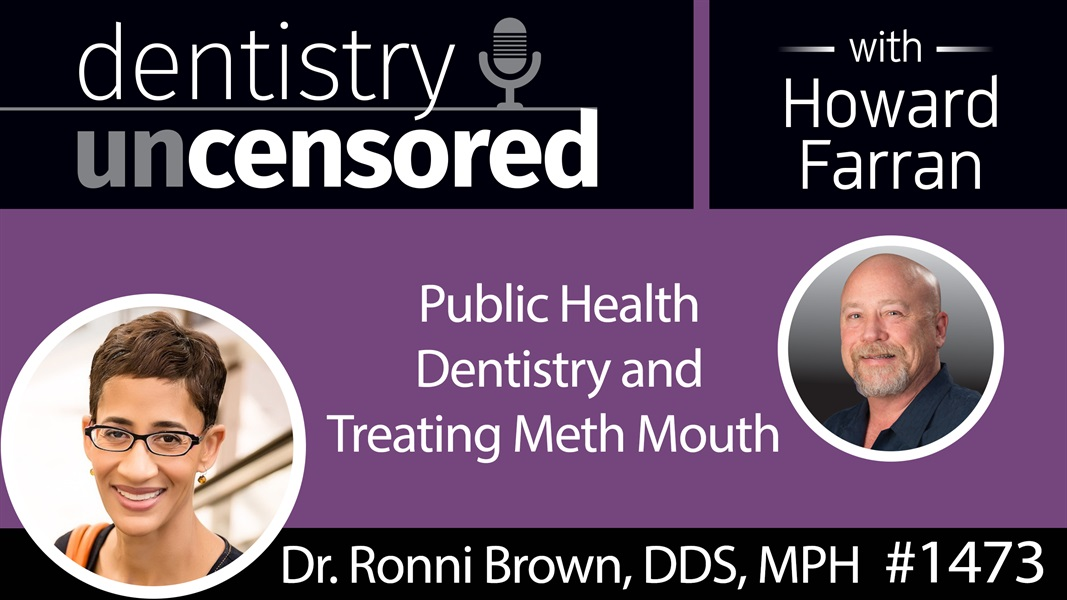 1473 Dr. Ronni Brown, DDS, MPH, on Public Health Dentistry and Treating Meth Mouth : Dentistry Uncensored with Howard Farran