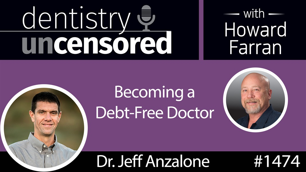 1474 Periodontist & Real Estate Investor Dr. Jeff Anzalone on Becoming a Debt-Free Doctor : Dentistry Uncensored with Howard Farran