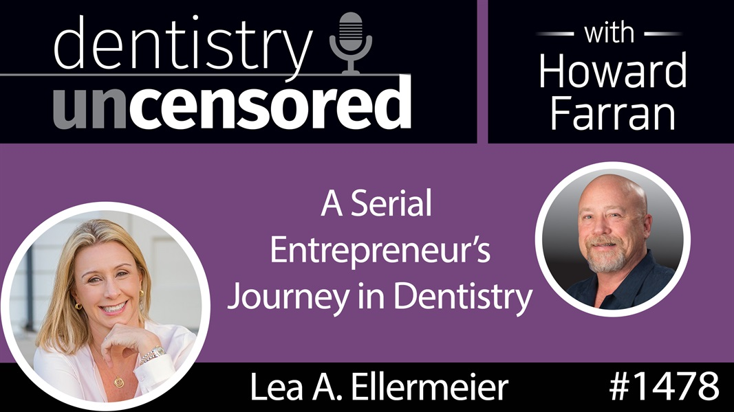 1478 Lea A. Ellermeier, CEO of 2C MedTech, Shares a Serial Entrepreneur's Journey in Dentistry : Dentistry Uncensored with Howard Farran
