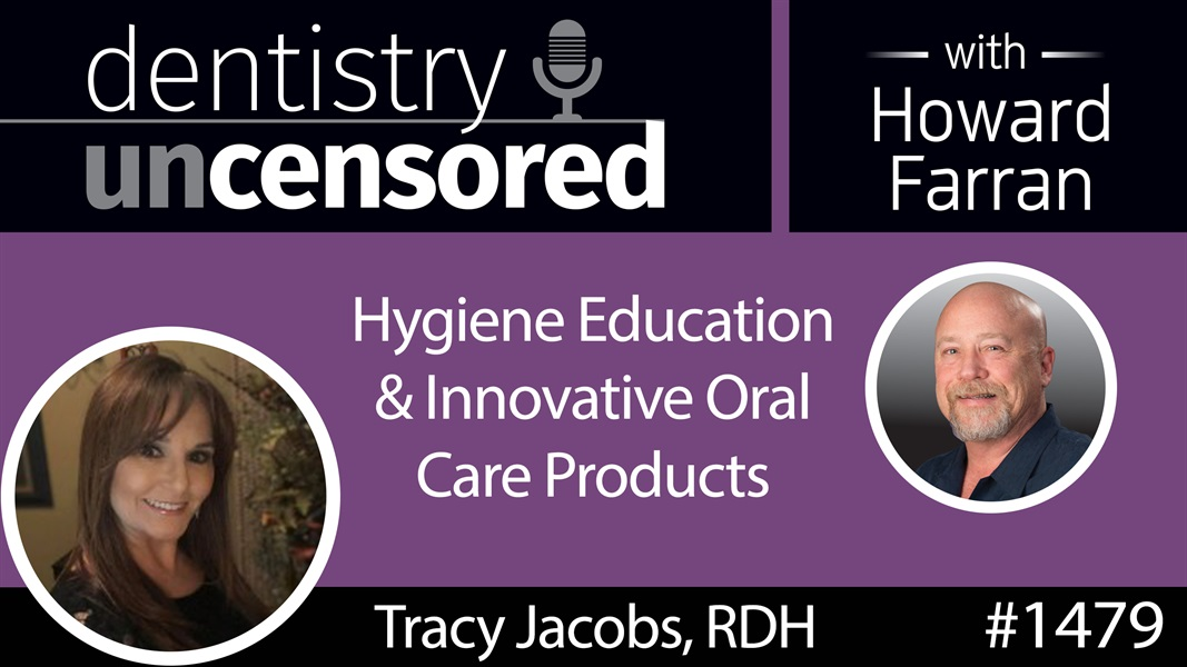 1479 Tracy Jacobs, RDH, on Hygiene Education and Innovative Oral Care Products : Dentistry Uncensored with Howard Farran