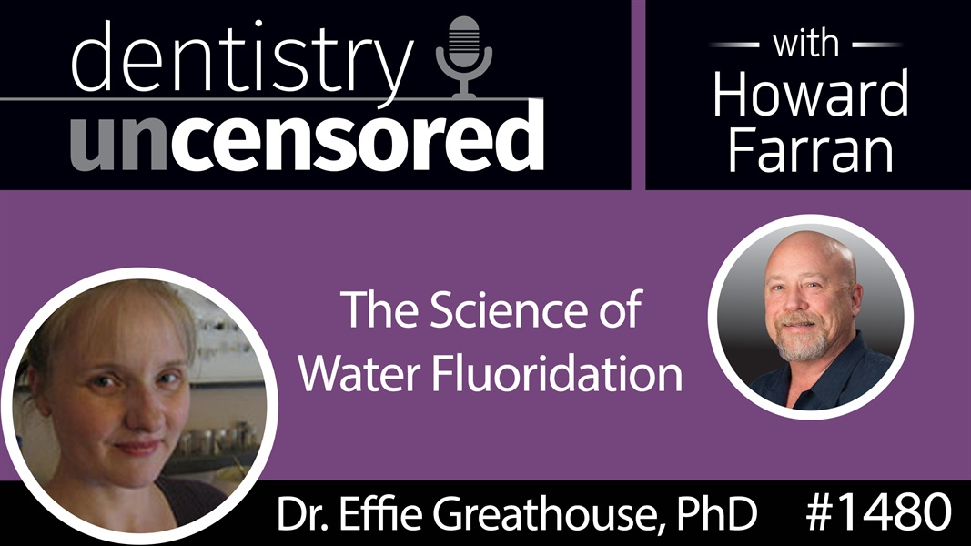 1480 Dr. Effie Greathouse, PhD, on the Science of Water Fluoridation : Dentistry Uncensored with Howard Farran