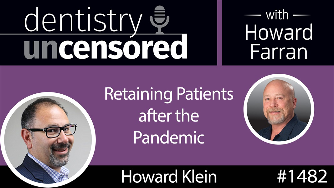 1482 Howard Klein, President of Lanmark360, on Retaining Patients after the Pandemic : Dentistry Uncensored with Howard Farran