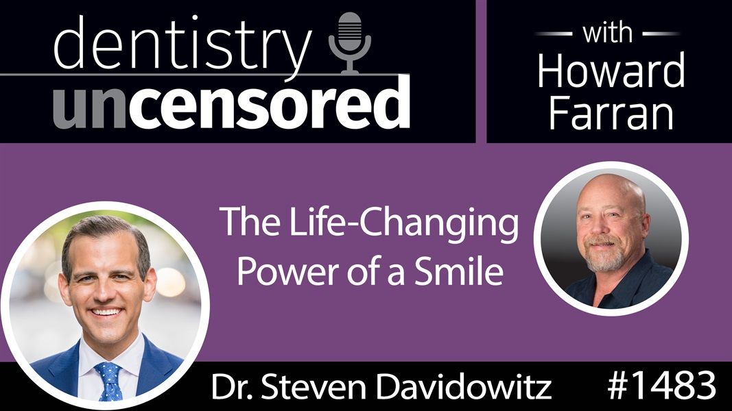 1483 Cosmetic Dentist Dr. Steven Davidowitz on the Life-Changing Power of a Smile : Dentistry Uncensored with Howard Farran