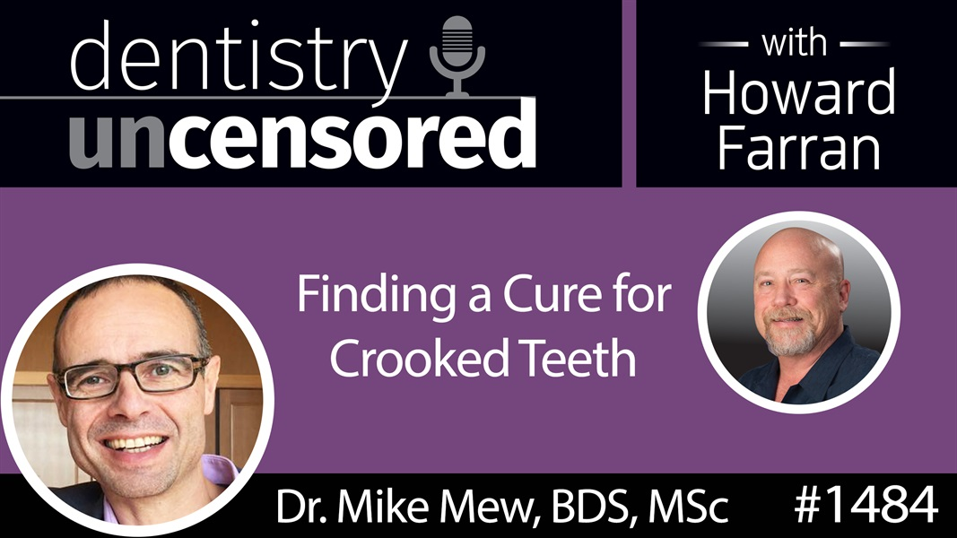 1484 Orthodontist Mike Mew, BDS, MSc on Finding a Cure for Crooked Teeth : Dentistry Uncensored with Howard Farran