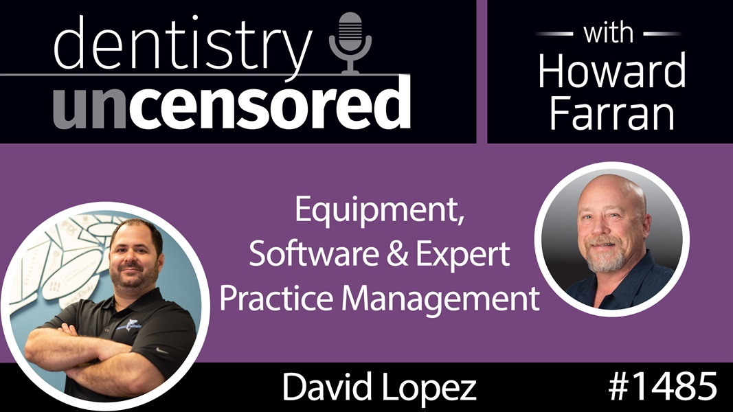 1485 David Lopez of Dental Whale Talks Equipment, Software and Expert Practice Management : Dentistry Uncensored with Howard Farran