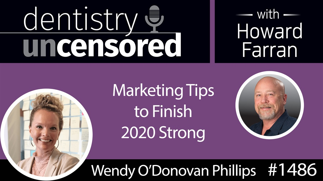 1486 Wendy O'Donovan Phillips, CEO of Big Buzz, with Marketing Tips to Finish 2020 Strong : Dentistry Uncensored with Howard Farran