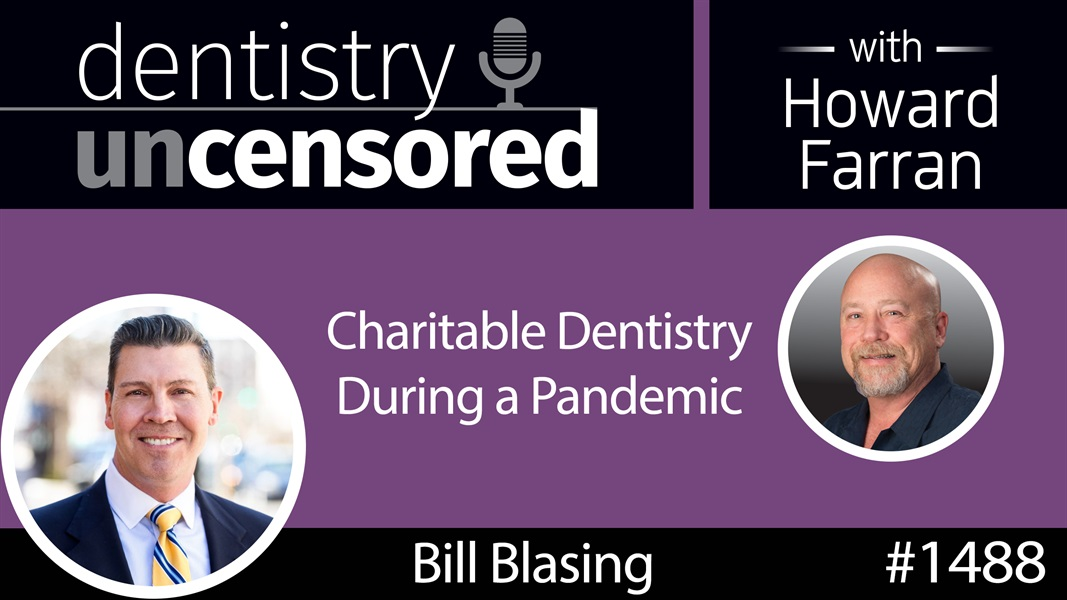 1488 Bill Blasing, Executive Director of ADCF, on Charitable Dentistry During a Pandemic : Dentistry Uncensored with Howard Farran