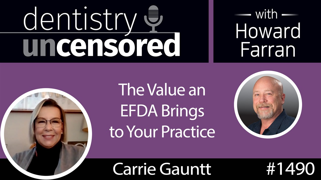 1490 Carrie Gauntt, Phoenix College EFDA Coordinator, on the Value an EFDA Brings to your Practice : Dentistry Uncensored with Howard Farran