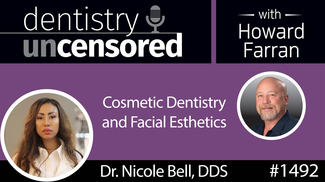 1492 Celebrity Doctor Nicole Bell, DDS on Cosmetic Dentistry & Facial Esthetics : Dentistry Uncensored with Howard Farran