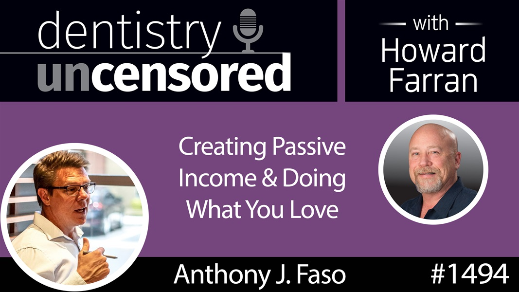 1494 Anthony J. Faso of Infinite Wealth Consultants on Creating Passive Income & Doing What You Love : Dentistry Uncensored with Howard Farran