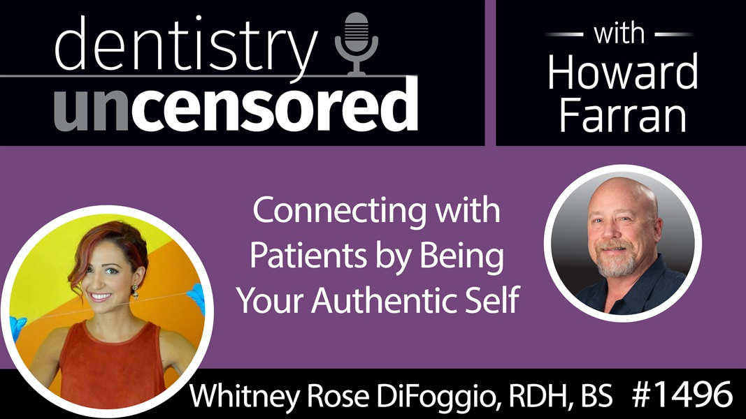"1496 Whitney Rose DiFoggio, RDH, BS, the ""Teeth Talk Girl,"" on Being Your Authentic Self : Dentistry Uncensored with Howard Farran"