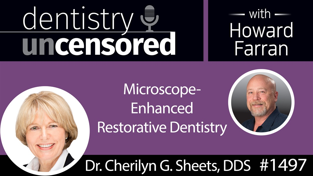 1497 Prosthodontist Cherilyn G. Sheets, DDS, on Microscope-Enhanced Restorative Dentistry : Dentistry Uncensored with Howard Farran