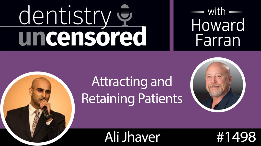 1498 Ali Jhaver, CEO of Adit, on Attracting and Retaining Patients : Dentistry Uncensored with Howard Farran