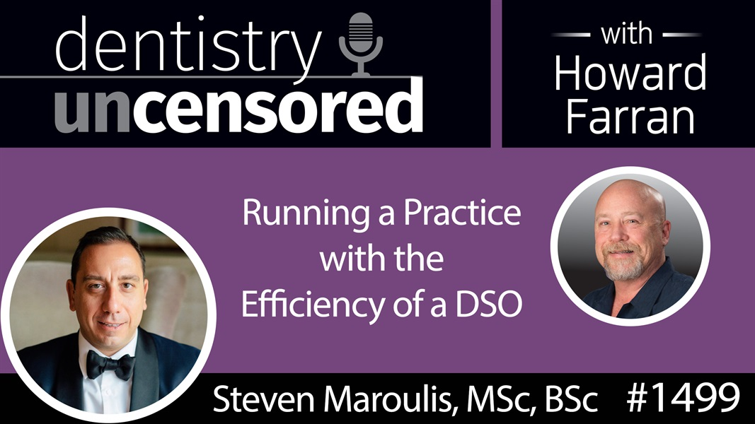 1499 Steven Maroulis of Jarvis Analytics on Running a Practice with the Efficiency of a DSO : Dentistry Uncensored with Howard Farran
