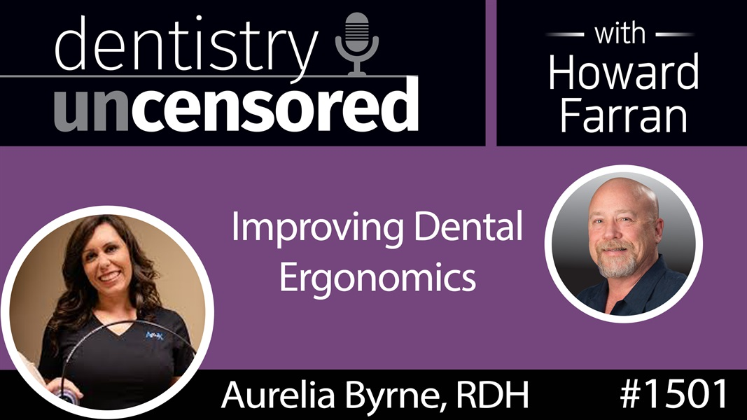 1501 Aurelia Byrne, RDH, Founder of A~flexX Assist Arm, on Improving Dental Ergonomics : Dentistry Uncensored with Howard Farran