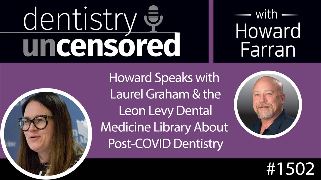1502 Howard Speaks with the Leon Levy Dental Medicine Library About Post-COVID Dentistry : Dentistry Uncensored with Howard Farran