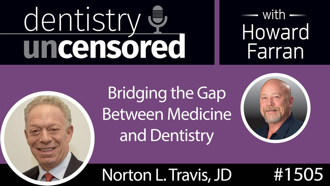 1505 Norton L. Travis, JD, CEO of ProHEALTH Dental on Bridging the Gap Between Medicine & Dentistry : Dentistry Uncensored with Howard Farran