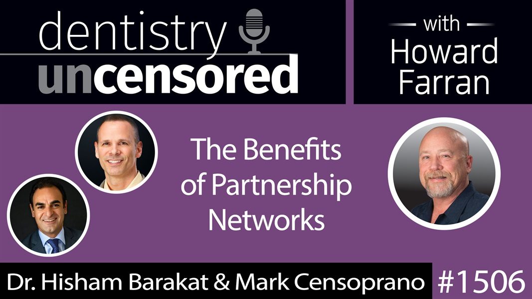 1506 Dr. Hisham Barakat & Mark Censoprano of Guardian Dentistry Partners on the Benefits of Partnership Networks : Dentistry Uncensored with Howard Farran