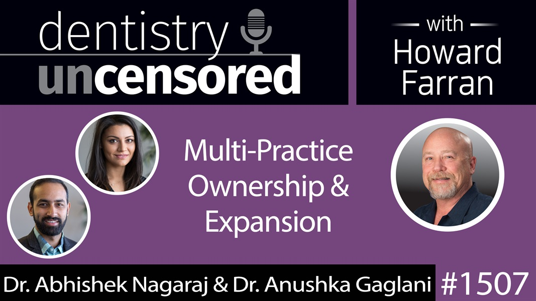 1507 Dr. Abhishek Nagaraj & Dr. Anushka Gaglani on Multi-Practice Ownership & Expansion : Dentistry Uncensored with Howard Farran