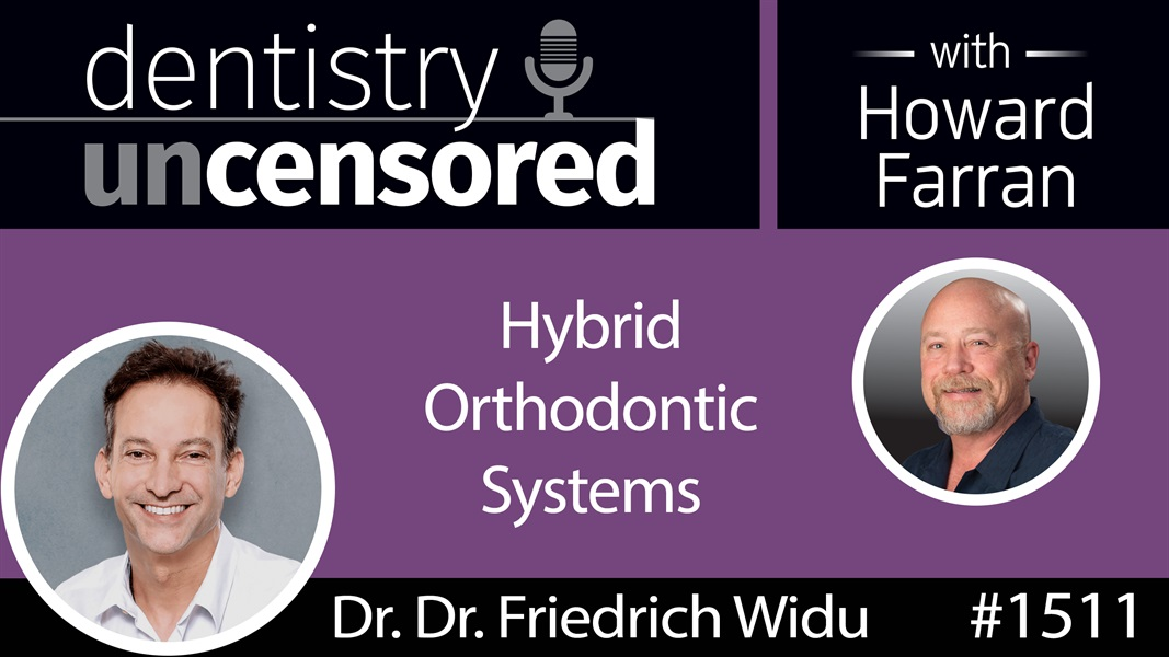 1511 Dr. Dr. Friedrich Widu on Hybrid Orthodontic Systems : Dentistry Uncensored with Howard Farran