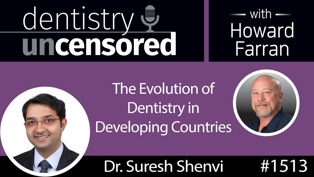 1513 Dr. Suresh Shenvi on the Evolution of Dentistry in Developing Countries : Dentistry Uncensored with Howard Farran