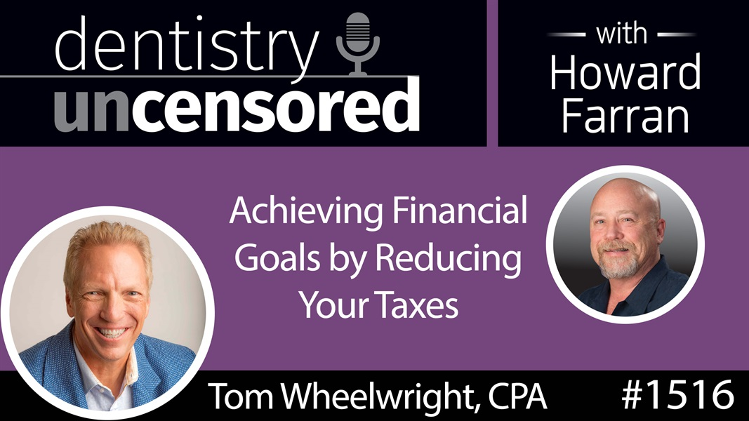 1516 Tom Wheelwright CPA, CEO of WealthAbility, on Achieving Financial Goals by Reducing Your Taxes : Dentistry Uncensored with Howard Farran
