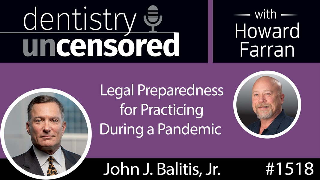 1518 Attorney John J. Balitis, Jr. on Legal Preparedness for Practicing During a Pandemic : Dentistry Uncensored with Howard Farran