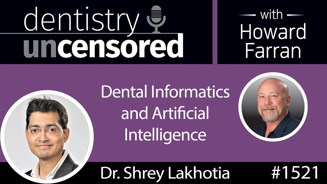 1521 Dr. Shrey Lakhotia on Dental Informatics and Artificial Intelligence : Dentistry Uncensored with Howard Farran